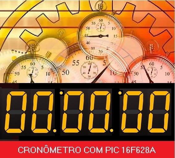 CRONÔMETRO DIGITAL – C/ PIC 16F628A (REF337)
